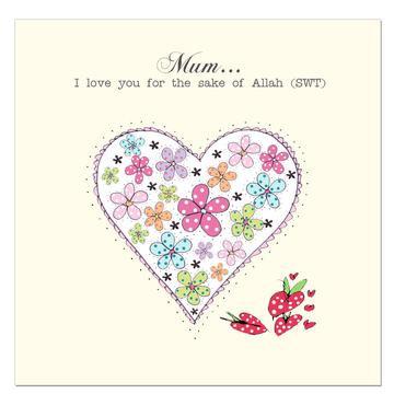 Mum... I love you for the sake of Allah