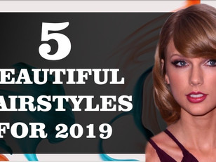 5  BEAUTIFUL HAIRSTYLES FOR 2019