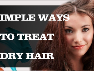 3 SIMPLE WAYS TO TREAT DRY HAIR
