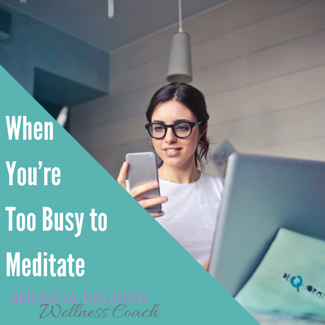 What to Do When You're Too Busy to Meditate