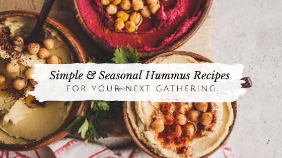 Mindful Eating: DIY Seasonal Hummus Recipes