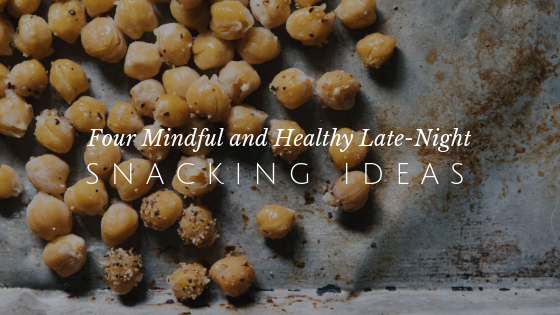 Four Mindful Late Night Snack Ideas