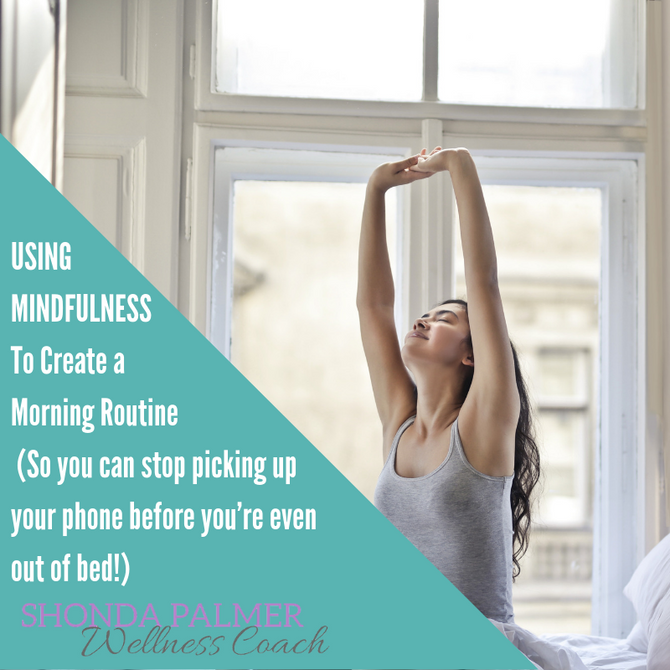 Using Mindfulness to Create a Morning Routine (So you can stop picking up your PHONE before you'