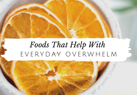 Foods That Help With Stress and Overwhelm