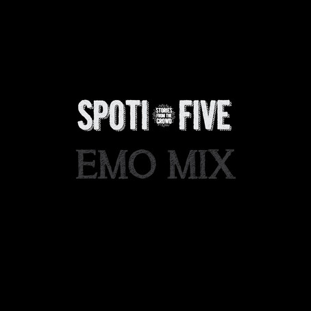 Spoti-Five: Emo Mix 4-30 to 5-4-18