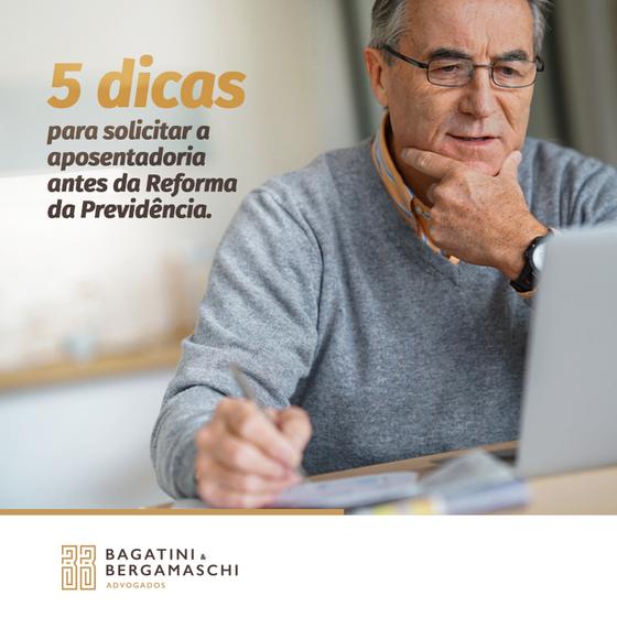 5 dicas para solicitar a aposentadoria antes da Reforma da Previdência