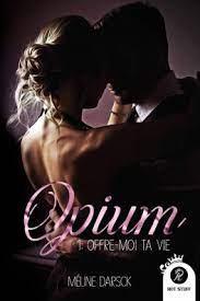 ◣❀ Opium Tome 1 : offre-moi ta vie - Méline Darsck ❀◢