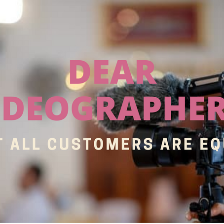 Dear Videographers...Not All Customers Are Created Equal