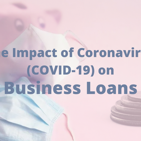 The Impact of Coronavirus (COVID-19) on Business Loans