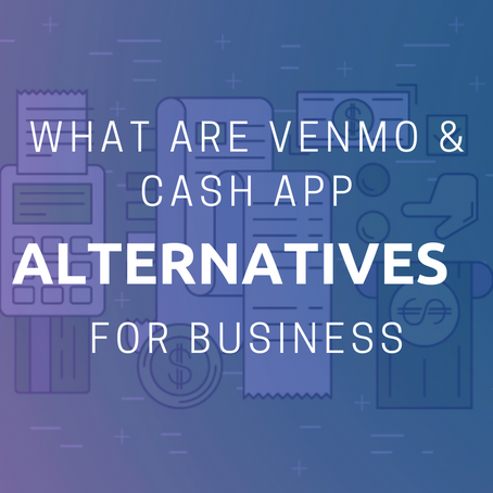 What are Venmo & Cash App Alternatives for Business?