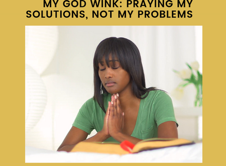 My God Wink: Praying My Solutions, Not  My Problems