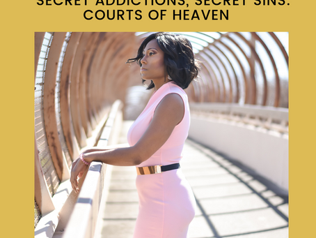 Secret Addictions, Secret Sins: Courts of Heaven