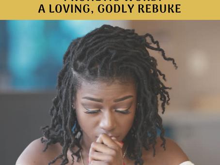 Prophetic Word: A Loving, Godly Rebuke