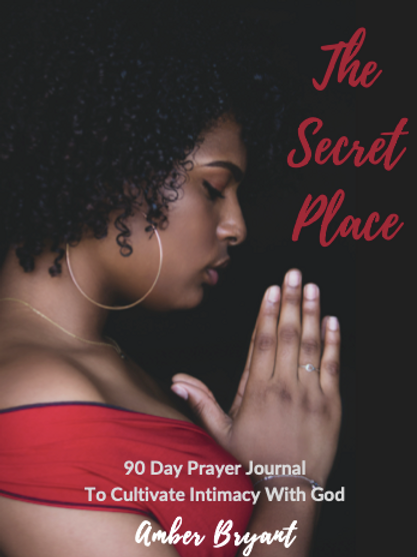 The Secret Place: 90 Day Prayer Journal to Cultivate Intimacy With God
