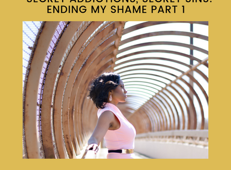 Secret Addictions, Secret Sins: Ending My Shame Part 1