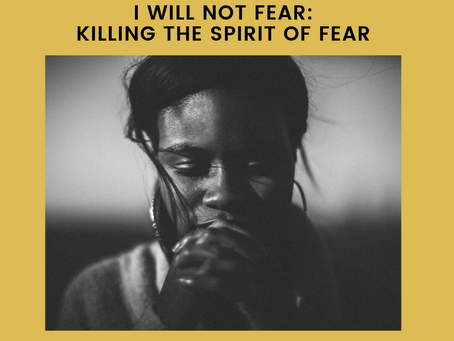 I Will Not Fear: Killing The Spirit of Fear