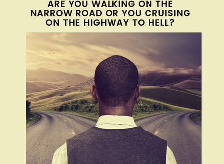 Are You Walking On The Narrow Road Or You Cruising On The Highway To Hell?