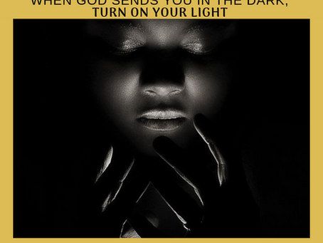 When God Sends You In The Dark, Turn On Your Light