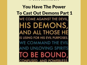 You Have The Power To Cast Out Demons Part 1