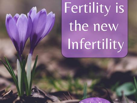 Fertility is the new Infertility