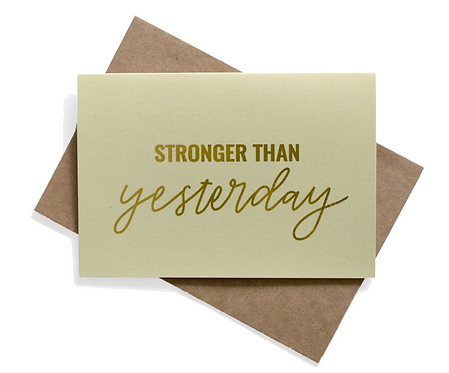 Stronger than Yesterday Card