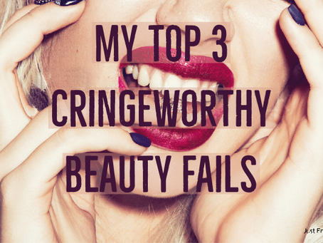 My Top 3 Cringeworthy Beauty Fails