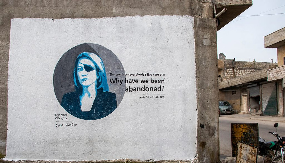 "March 11, 2019: Marie Colvin ""Why have we been abandoned?""; in homage of slain journalist Marie Colvin who lost her life in Homs covering attacks by the regime in 2012."