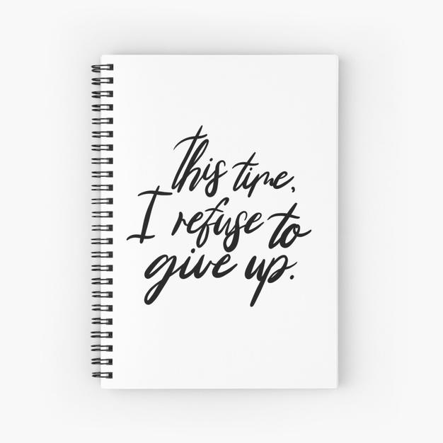 This time, I refuse to give up! Spiral Notebook