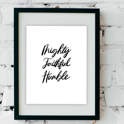 Mighty Faithful Humble Print