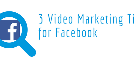 3 Video Marketing Tips for Facebook