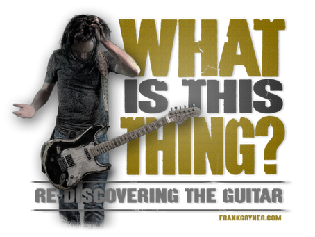 What Is This Thing? Re-discovering the Guitar