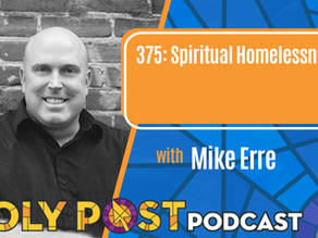 Episode 375: Spiritual Homelessness with Mike Erre