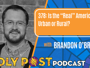 "Episode 378: Is the ""Real"" America Urban or Rural? with Brandon O'Brien"