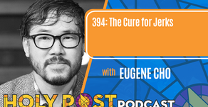 Episode 394: The Cure for Jerks with Eugene Cho