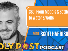 Episode 369: From Models & Bottles to Water & Wells with Scott Harrison
