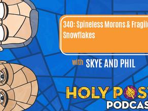 Episode 340: Spineless Morons & Fragile Snowflakes