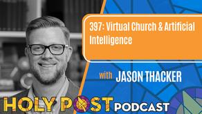 Episode 397: Virtual Church & Artificial Intelligence with Jason Thacker