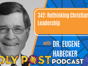 Episode 342: Rethinking Christian Leadership with Dr. Eugene Habecker