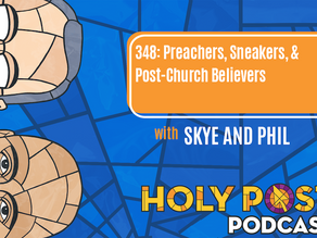 Episode 348: Preachers, Sneakers, & Post-Church Believers