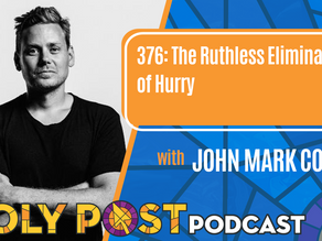 Episode 376: The Ruthless Elimination of Hurry with John Mark Comer