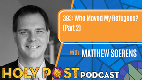 Episode 393: Who Moved My Refugees? with Matthew Soerens (Part 2)