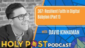 Episode 367: Resilient Faith in Digital Babylon with David Kinnaman (Part 1)