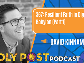 Episode 367: Resilient Faith in Digital Babylon with David Kinnaman (Part 1)