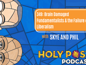 Episode 349: Brain Damaged Fundamentalists & the Failure of Liberalism