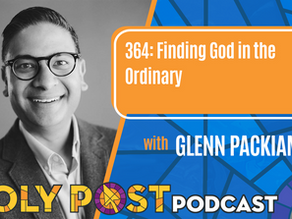 Episode 364: Finding God in the Ordinary with Glenn Packiam