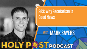 Episode 363: Why Secularism is Good News with Mark Sayers