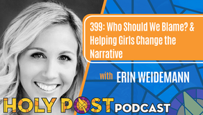 399: Who Should We Blame? & Helping Girls Change the Narrative with Erin Weidemann