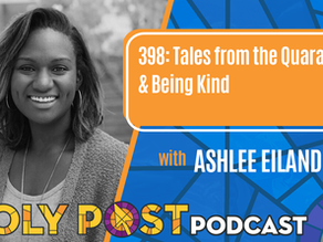 398: Tales from the Quarantine & Being Kind with Ashlee Eiland