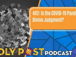 402 Is the COVID-19 Pandemic Divine Judgment?