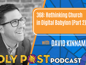 Episode 368: Rethinking Church in Digital Babylon with David Kinnaman (Part 2)
